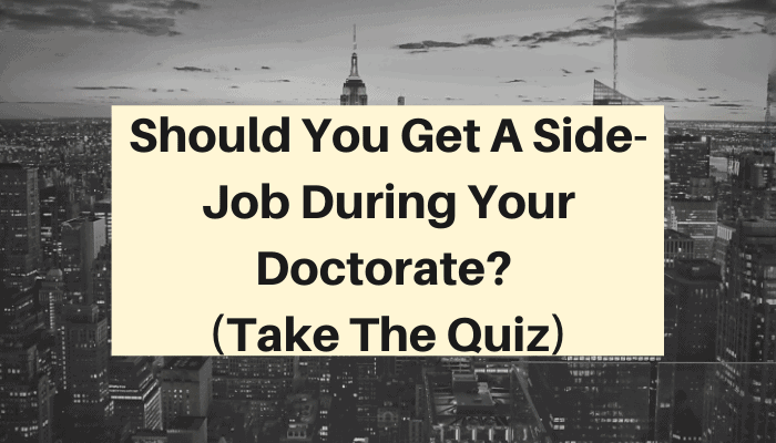 Should You Get A Side-Job During Your Doctorate? (PhD Quiz)